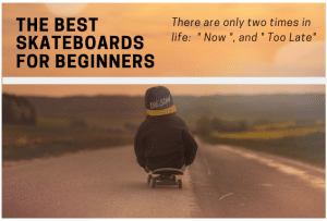 The best Skateboards for beginners